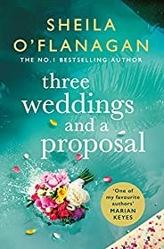 Three Weddings and a Proposal: One summer, three weddings, and the shocking phone call that changes everything