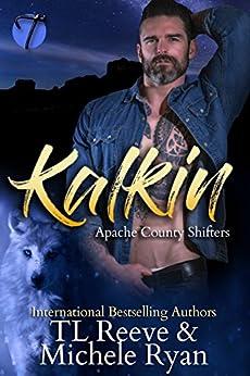 Kalkin (Apache County Shifters Book 1) by [Reeve, TL, Ryan, Michele]