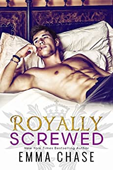 Royally Screwed (The Royally Series Book 1) by [Chase, Emma]