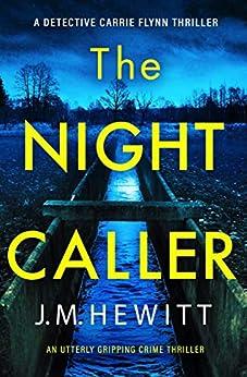 The Night Caller: An utterly gripping crime thriller (A Detective Carrie Flynn Thriller Book 1) by [Hewitt, J.M.]