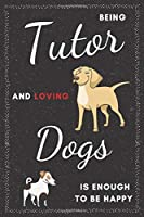 Tutor & Dogs Notebook: Funny Gifts Ideas for Men/Women on Birthday Retirement or Christmas - Humorous Lined Journal to Writing