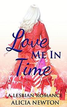 Love Me in Time: A Lesbian Romance (Secret Love Series Book 3) by [Newton, Alicia]