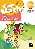 Cap Maths CM2 Cahier de geometrie grandeurs et mesures ed 2017
