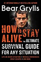 How to Stay Alive: The Ultimate Survival Guide for Any Situation【洋書】 [並行輸入品]
