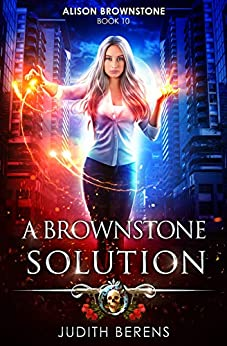 A Brownstone Solution: An Urban Fantasy Action Adventure (Alison Brownstone Book 10) by [Berens, Judith, Carr, Martha, Anderle, Michael]