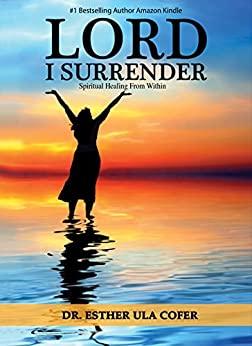 Lord I Surrender: Spiritual Healing From Within by [Cofer, Dr. Esther]