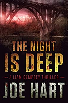 The Night Is Deep (A Liam Dempsey Thriller Book 2) by [Hart, Joe]