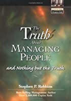 The Truth About Managing People...And Nothing But the Truth (Financial Times Prentice Hall Books)