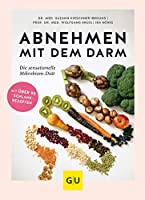 Abnehmen mit dem Darm: Die sensationelle Mikrobiom-Diaet