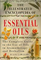The Illustrated Encyclopedia of Essential Oils [並行輸入品]