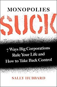 Monopolies Suck: 7 Ways Big Corporations Rule Your Life and How to Take Back Control (English Edition)