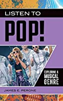 Listen to Pop! (Exploring Musical Genres)