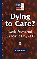 Dying to Care: Work, Stress and Burnout in HIV/AIDS Professionals (Social Aspects of AIDS)