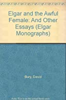 Elgar and the Awful Female: And Other Essays (Elgar Monographs)