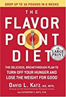 The Flavor Point Diet: The Delicious, Breakthrough Plan to Turn Off Your Hunger and Lose the Weight For Good (Random House Large Print)