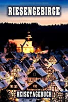 Riesengebirge Reisetagebuch: Winterurlaub in Riesengebirge. Ideal fuer Skiurlaub, Winterurlaub oder Schneeurlaub.  Mit vorgefertigten Seiten und freien Seiten fuer  Reiseerinnerungen. Eignet sich als Geschenk, Notizbuch oder als Abschiedsgeschenk
