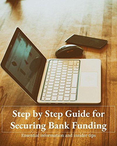 Step by Step Guide for Securing Bank Funding: Essential Information and Insider Tips (English Edition)