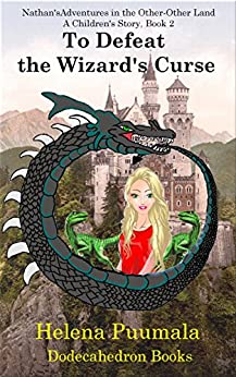 Nathan's Adventure in the Other-Other Land, A Children's Story: Book 2 - To Defeat the Wizard's Curse (The Ben, Scott and Nathan Adventures) by [Puumala, Helena]