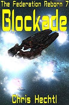 Blockade (The Federation Reborn Book 7) by [Hechtl, Chris]