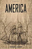 America Travel Diary: Travel and vacation diary for America. A logbook with important pre-made pages and many free sites for your travel memories. For a present, notebook or as a parting gift