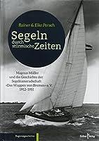 """Segeln durch stuermische Zeiten: Magnus Mueller und die Geschichte der Segelkameradschaft """"Das Wappen von Bremen"""" 1912 - 1951"""