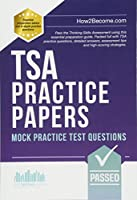 TSA PRACTICE PAPERS: Mock Practice Test Questions: Packed full with Thinking Skills Assessment practice questions, detailed answers, assessment tips and high-scoring strategies. (Testing Series)