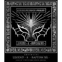 「LEGEND - S - BAPTISM XX - 」