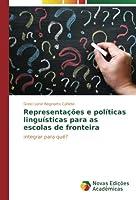 Representacoes E Politicas Linguisticas Para as Escolas de Fronteira