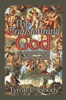 The Transforming God: An Interpretation of Suffering and Evil