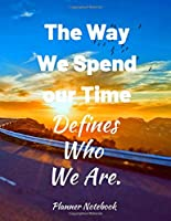 The Way We Spend our Time Defines Who We Are. Planner Notebook: 2020 Planner Notebook. Weekly And Monthly Agenda Schedule and Organizer with Space for Notes. Perfect for to do list, Journal, Diary, 53 Weeks 8,5x11