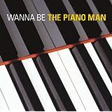 WANNA BE THE PIANO MAN