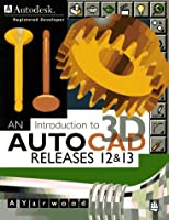 An Introduction to 3d Autocad: Releases 12 and 13