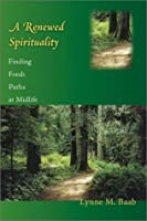 A Renewed Spirituality: Finding Fresh Paths at Midlife