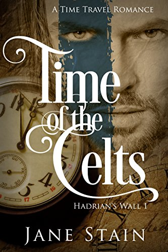 Time of the Celts: A Time Travel Romance (Hadrian's Wall Book 1) (English Edition)