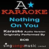 Nothin' On You (Originally Performed By B.O.B feat. Bruno Mars) {Karaoke Audio Version}