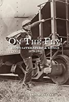 On the Fly!: Hobo Literature and Songs, 1879–1941