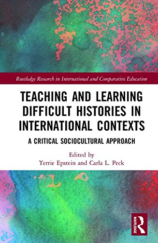 Download Teaching and Learning Difficult Histories in International Contexts: A Critical Sociocultural Approach (Routledge Research in International and Comparative Education) 1138702471