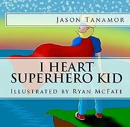 I Heart Superhero Kid by [Tanamor, Jason]
