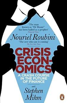 Crisis Economics: A Crash Course in the Future of Finance by [Roubini, Nouriel]