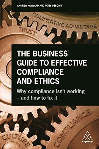 Download The Business Guide to Effective Compliance and Ethics: Why Compliance isn't Working - and How to Fix it 0749482974