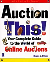 Auction This!: The Complete Guide to the World of Online Auctions (Miscellaneous)