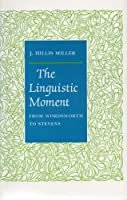 The Linguistic Moment: From Wadsworth to Stevens (Princeton Legacy Library)