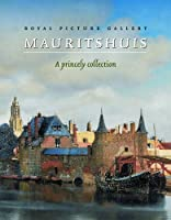 Royal Picture Gallery Mauritshuis: A Princely Collection