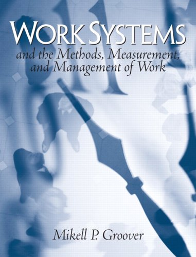 Download Work Systems: The Methods, Measurement & Management of Work 0131406507