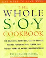 The Whole Soy Cookbook: 175 Delicious, Nutritious, Easy-to-Prepare Recipes Featuring Tofu, Tempeh, and V arious Forms of Nature's Healthiest Bean