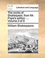 The Works of Shakespear, from Mr. Pope's Edition. ... Volume 3 of 9