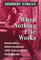 When Nothing Else Works: Innovative Interventions With Intractable Individuals