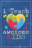 Autism Awareness: I Teach Awesome Kids Beautiful Autistic Heart Composition Notebook Lightly Lined Pages Daily Journal Blank Diary Notepad 6x9 Teacher Supporting Autism Teaching Autistic Kids