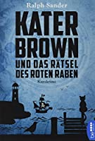 Kater Brown und das Raetsel des Roten Raben: Kurzkrimi