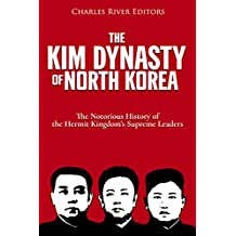 The Kim Dynasty of North Korea: The Notorious History of the Hermit Kingdom's Supreme Leaders